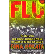 Flu ; The Story Of The Great Influenza Pandemic of 1918 and the Search for the Virus that Caused It
