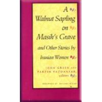 A Walnut Sapling on Masih's Grave : And other Stories by Iranian Women